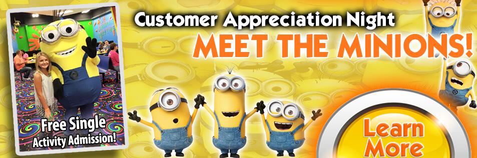 Customer Appreciation Night with the Minions!  *FREE ADMISSION*